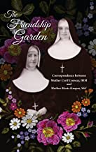 The Friendship Garden: Correspondence between Mother Cyril Conway, IHM and Mother Maria Kaupas, SSC