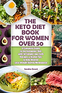 The Keto Diet Book for Women Over 50: A Complete Guide to the Ketogenic Diet with 50 Simple Low-Carb Recipes & Useful Tips...