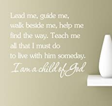 #3 Lead Me, Guide Me, Walk Beside Me, Help Me Find the Way. Teach Me All That I Must Do To Live With Him Someday. I Am a Child of God 22x19 White Vinyl Wall Art Inspirational Quotes Decal Sticke