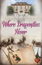 Where Dragonflies Hover: When a stranger's life is more intriguing than your own ...