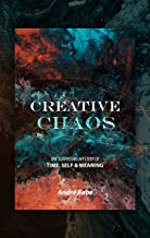 Creative Chaos: The Surprising Mystery of Time, Self, and Meaning