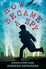 How I Became a Spy: A Mystery of WWII London Kindle Edition