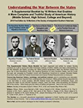 Understanding the War Between the States: A Supplemental Booklet by 16 Writers that Enables a More Complete and Truthful S...