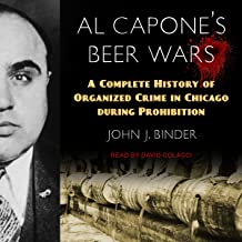 Al Capone's Beer Wars: A Complete History of Organized Crime in Chicago During Prohibition