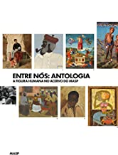 Entre nós: antologia: A figura humana no acervo do MASP