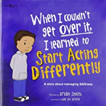 When I Couldn't Get over It, I Learned to Start Acting Differently: A Story About Managing SADness