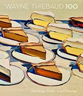 Wayne Thiebaud 100: Paintings, Prints, and Drawings