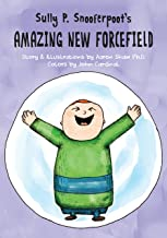 Sully P. Snooferpoot's Amazing New Forcefield: A Picture Book for Kids