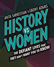 History vs Women: The Defiant Lives that They Don't Want You to Know