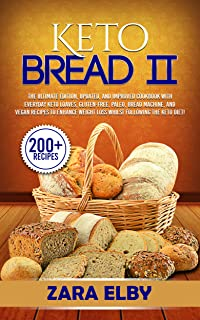 Keto Bread 2: The Ultimate Edition, Updated and Improved Cookbook with Everyday Keto Loaves, Gluten-Free, Paleo, Bread Machine, and Vegan Recipes to Enhance ... Weight Loss Whilst Following the Keto Diet!