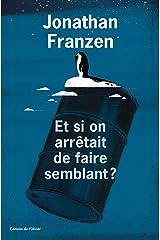 Et si on arrêtait de faire semblant ? (French Edition) Kindle Edition