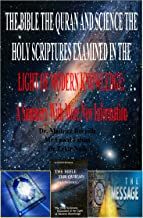 THE BIBLE THE QURAN AND SCIENCE THE HOLY SCRIPTURES EXAMINED IN THE LIGHT OF MODERN KNOWLEDGE: A Summery With More New Inf...