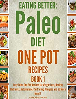 EATING BETTER: Easy Paleo One Pot Recipes for Weight Loss, Healthy Nutrients, Autoimmune, Controlling Allergies and So Much More!!! Book 1(Instant pot basics, crock pot cookbook, quick pot cookbook)