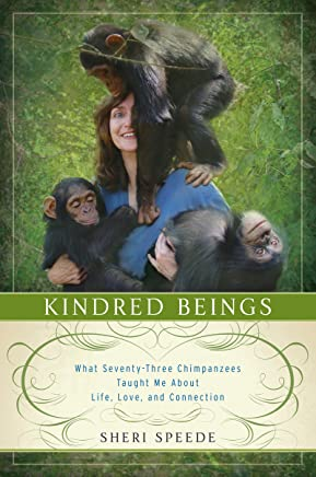 Kindred Beings: What Seventy-Three Chimpanzees Taught Me About Life, Love, and Connection (English Edition)