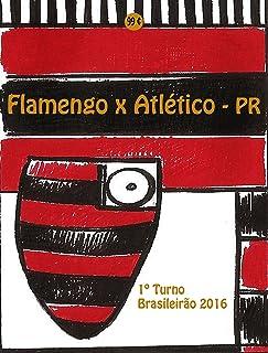 Flamengo x Atlético-PR: Brasileirão 2016/1º Turno (Campanha do Clube de Regatas do Flamengo no Campeonato Brasileiro 2016 Série A Livro 19) (Portuguese Edition)