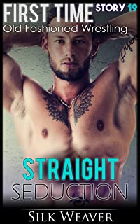 Old Fashioned Wrestling: First Time (Straight Seduction Book 19)