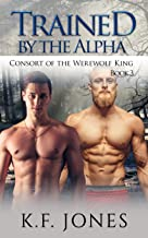 Trained by the Alpha (Consort of the Werewolf King Book 3)