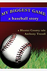 My Biggest Game: A Baseball Story: A Bluster County Tale Kindle Edition