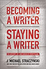 Becoming a Writer, Staying a Writer: The Artistry, Joy, and Career of Storytelling Kindle Edition