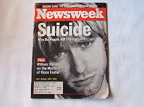 Newsweek April 18, 1994 (SUICIDE WHY DO PEOPLE KILL THEMSELVES? PLUS WILLIAM STYRON ON THE MYSTERY OF VINCE FOSTER - KURT COBAIN, 1967 - 1994, VOLUME CXXIII, NO. 16)