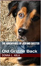 The Adventures of Jeb and Skeeter: Old Grizzle Back (The Adventures of Jeb and Skeeter Series Book 1)