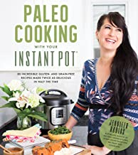 Paleo Cooking With Your Instant Pot: 80 Incredible Gluten- and Grain-Free Recipes Made..