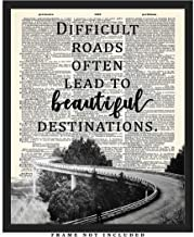 Difficult Roads Often Lead To Beautiful Destinations Dictionary Wall Art Print: Unique Room Decor for Boys, Men, Girls & Women - (8x10) Unframed Picture - Great Gift Idea