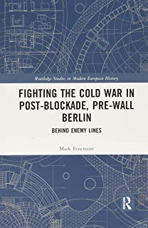 Fighting the Cold War in Post-Blockade, Pre-Wall Berlin: Behind Enemy Lines