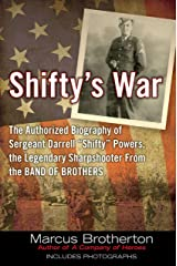 """Shifty's War: The Authorized Biography of Sergeant Darrell """"Shifty"""" Powers, the Legendary Shar pshooter from the Band of Brothers Kindle Edition"""