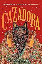 Cazadora: A Novel (Wolves of No World, 2)