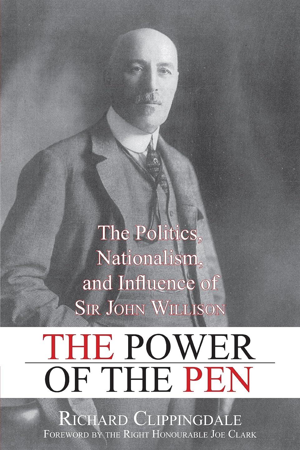 ボールデマンド消防士The Power of the Pen: The Politics, Nationalism, and Influence of Sir John Willison (English Edition)