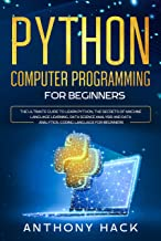 Python Computer Programming for Beginners: The Ultimate Guide To Learn Python, The Secret of Machine Language Learning, Data Science Analysis and Data ... Language For Beginners (English Edition)