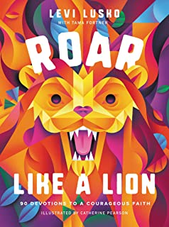 Roar Like a Lion: 90 Devotions to a Courageous Faith