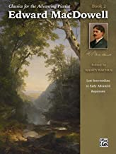Classics for the Advancing Pianist -- Edward MacDowell, Bk 2: Late Intermediate to Early Advanced Repertoire