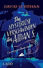 Das mysteriöse Verschwinden des Aidan S. (so wie es sein Bruder erzählt) (German Edition)