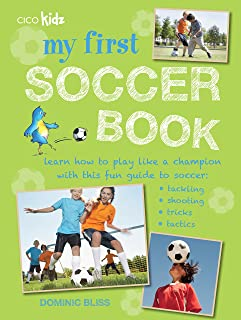 My First Soccer Book: Learn how to play like a champion with this fun guide to soccer: tackling, shooting, tricks, tactics
