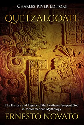 Quetzalcoatl: The History and Legacy of the Feathered Serpent God in Mesoamerican Mythology (English Edition)