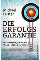 """Die Erfolgsgarantie: Das letzte Buch, das Du zum Thema """"Erfolg"""" lesen wirst Kindle Ausgabe"""