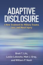 Adaptive Disclosure: A New Treatment for Military Trauma, Loss, and Moral Injury