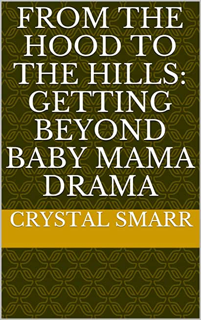 From the Hood to the Hills: Getting Beyond Baby Mama Drama (English Edition)