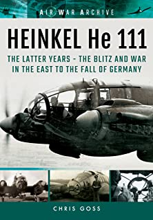 HEINKEL He 111. The Latter Years: The Blitz and War in the East to the Fall of Germany (Air War Archive)