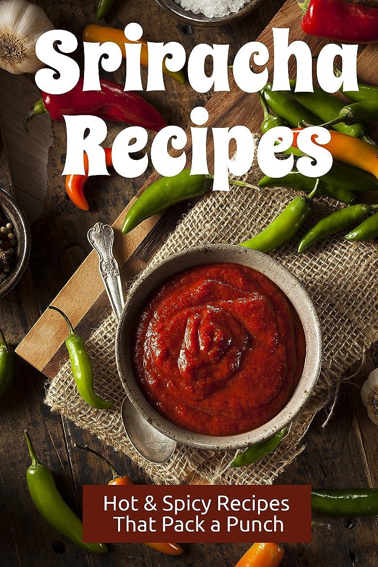 参加する基準プロトタイプSriracha Recipes: Hot & Spicy Recipes that Pack a Punch (English Edition)