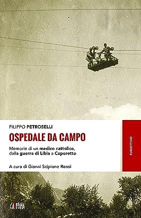 Ospedale da campo: Memorie di un medico cattolico, dalla guerra di Libia a Caporetto
