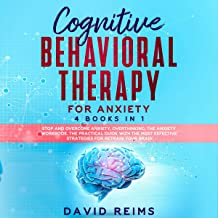 Cognitive Behavioral Therapy for Anxiety: 4 Books in 1: Stop and Overcome Anxiety, Overthinking, the Anxiety Workbook. The Practical Guide with the Most Effective Strategies for Retrain Your Brain