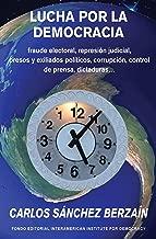 Lucha por la democracia: fraude electoral, represión judicial, presos y exiliados políticos, corrupción, control de prensa… dictaduras (Spanish Edition)