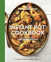 Good Housekeeping Instant Pot® Cookbook: 60 Delicious Foolproof Recipes (Good Food Guaranteed Book 15)