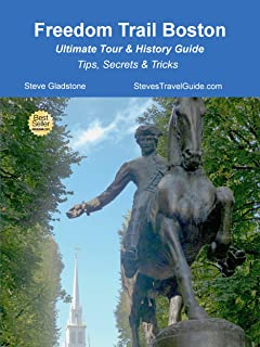 Freedom Trail Boston - Ultimate Tour & History Guide - Tips, Secrets & Tricks (English Edition)