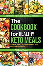 The cookbook for healthy keto meals: Simple, healthy, instant pot and vegetarian recipes (the best recipes for keto diets ...