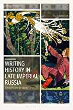 Writing History in Late Imperial Russia: Scholarship and the Literary Canon (Library of Modern Russia) (English Edition)