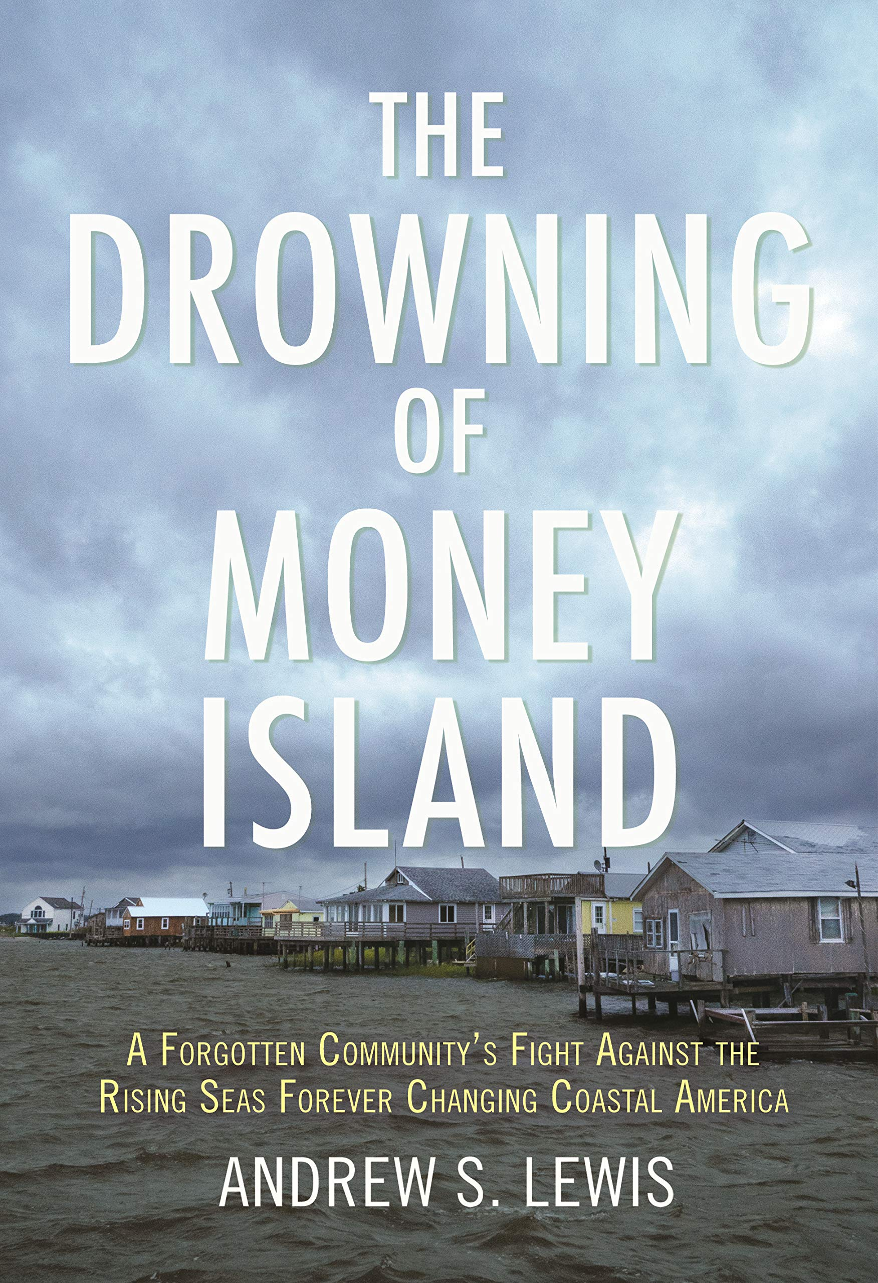 Image OfThe Drowning Of Money Island: A Forgotten Community's Fight Against The Rising Seas Forever Changing Coastal America